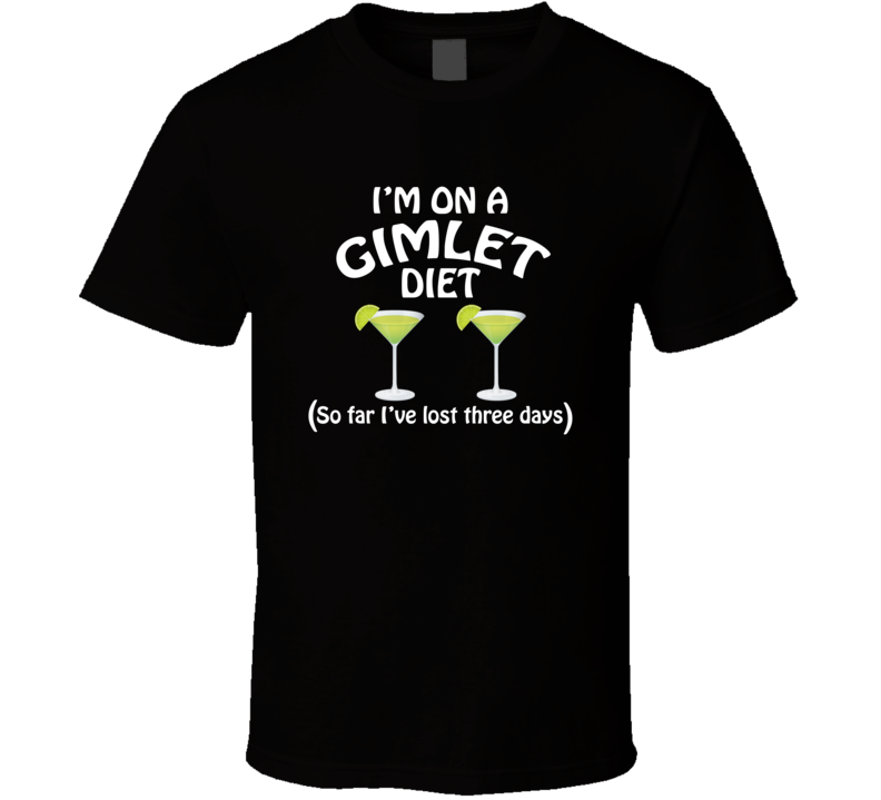 On A Gimlet Diet I've Lost Three Days Funny Cocktail Lovers T Shirt