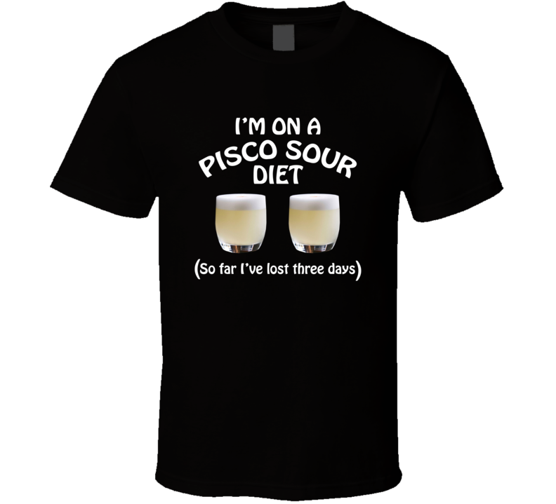 On A Pisco Sour Diet I've Lost Three Days Funny Cocktail Lovers T Shirt