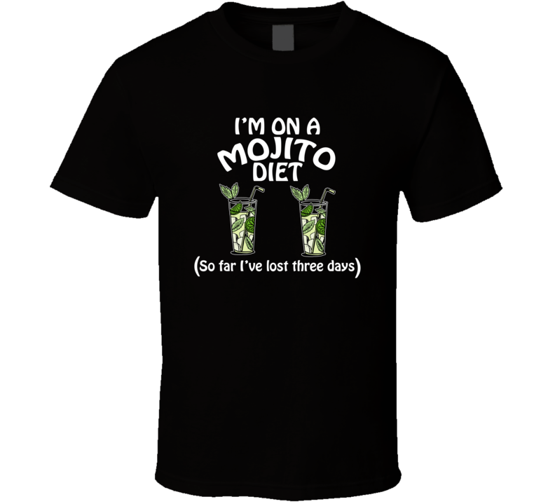 On A Mojito Diet I've Lost Three Days Funny Cocktail Lovers T Shirt