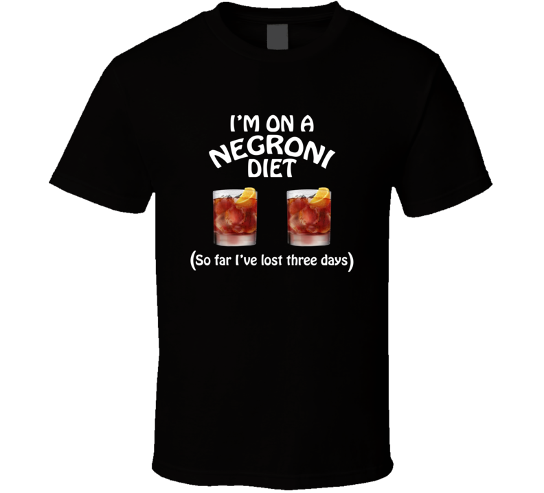 On A Negroni Diet I've Lost Three Days Funny Cocktail Lovers T Shirt