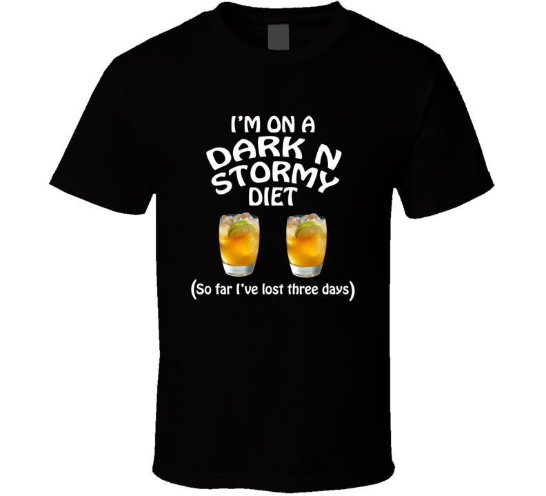 On A Dark N Stormy Diet I've Lost Three Days Funny Cocktail Lovers T Shirt