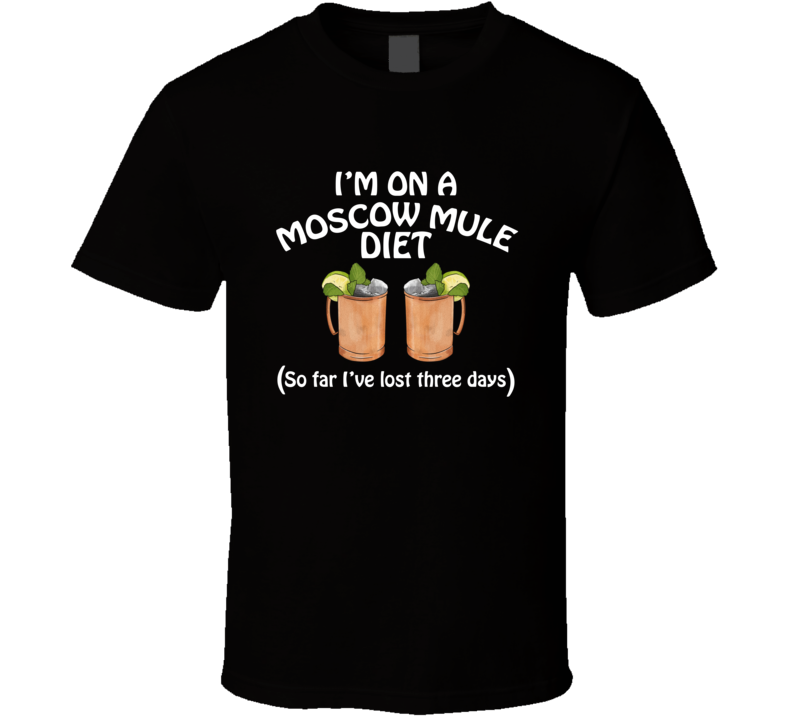 On A Moscow Mule Diet I've Lost Three Days Funny Cocktail Lovers T Shirt