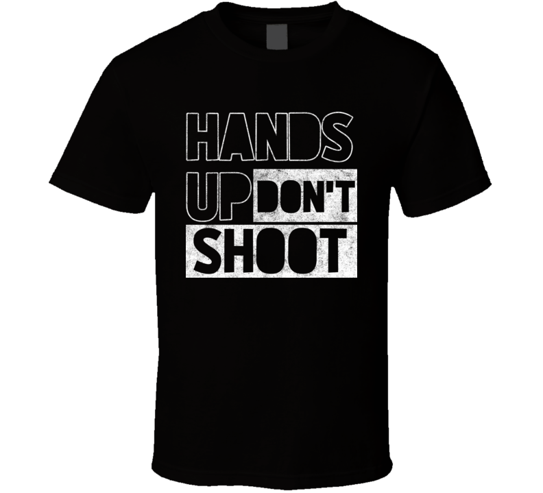 Hands Up Dont Shoot Anti Racism T Shirt