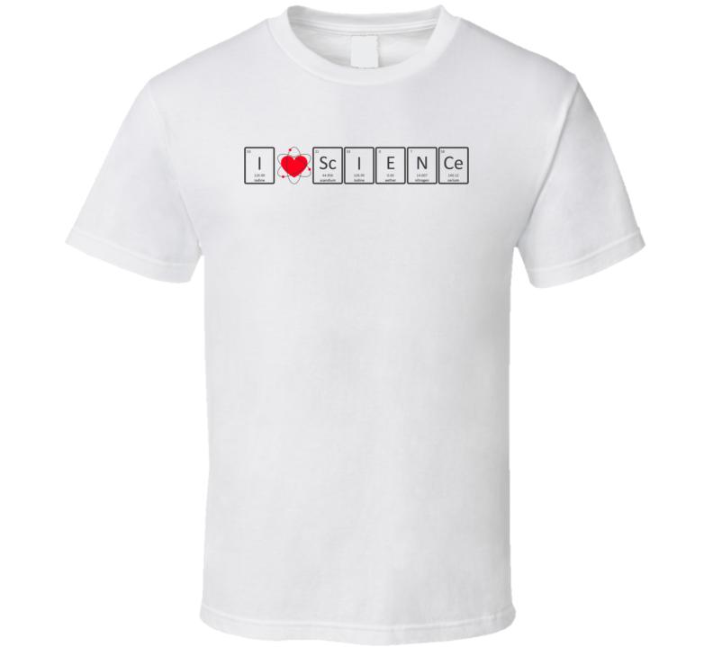 I Love Science Periodic Table Heart Atom T Shirt