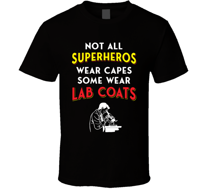 Not All Superheros Wear Capes Some Wear Lab Coats Scientist T Shirt