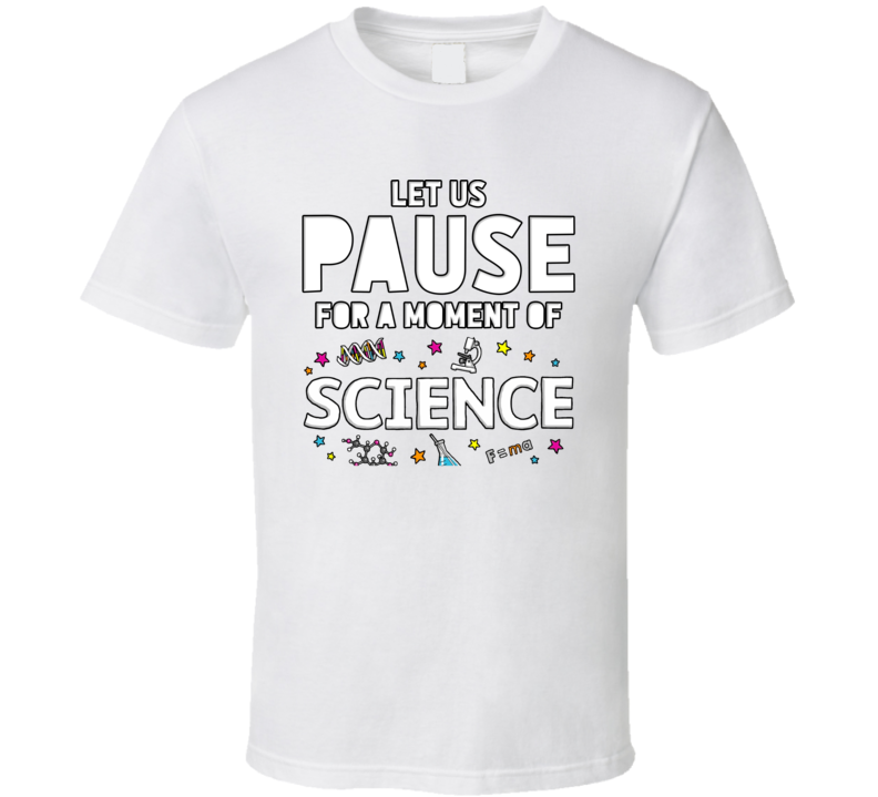 Let Us Take A Pause For A Moment Of Science Funny T Shirt