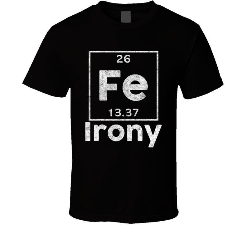 Fe Irony Funny Periodic Table T Shirt