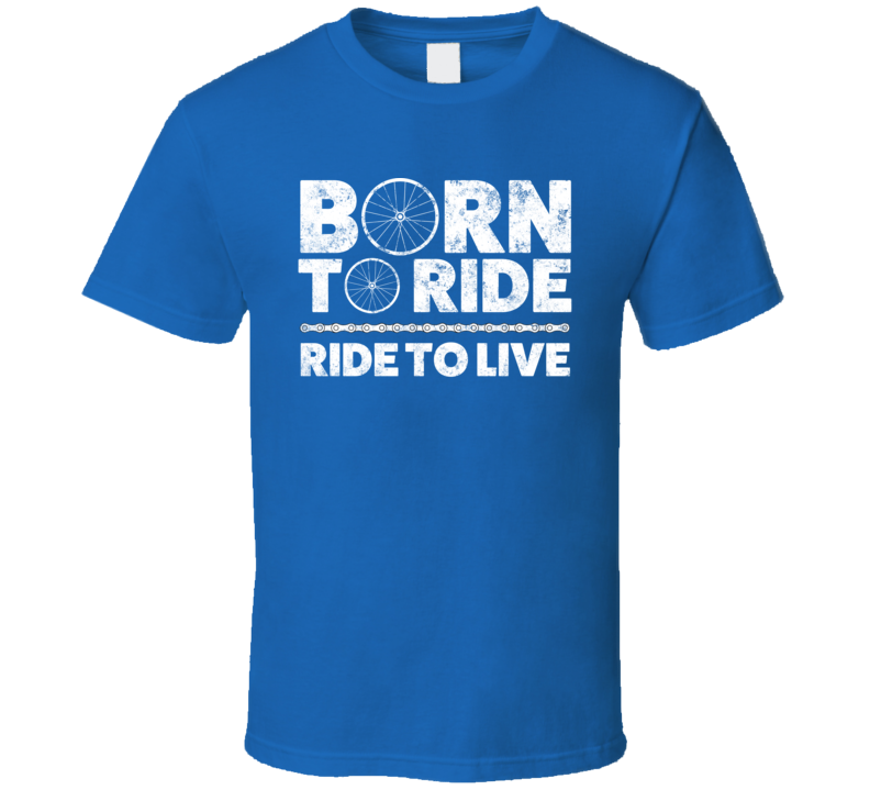 Born To Ride Ride To Live Bicycle Cyclist T Shirt