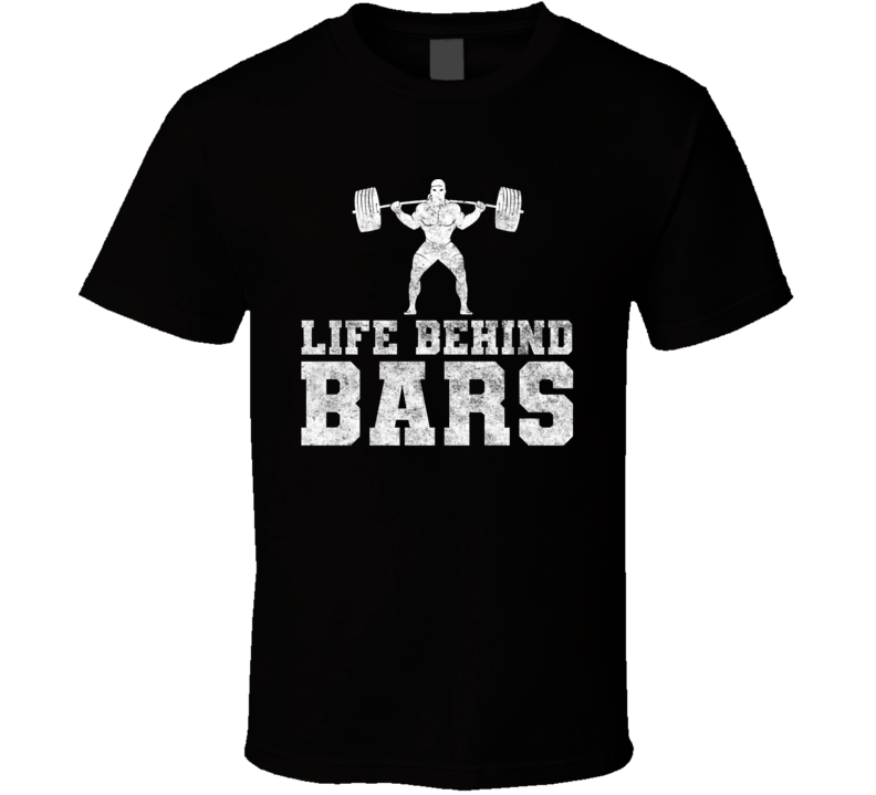 Life Behind Bars Weight Lifting T Shirt