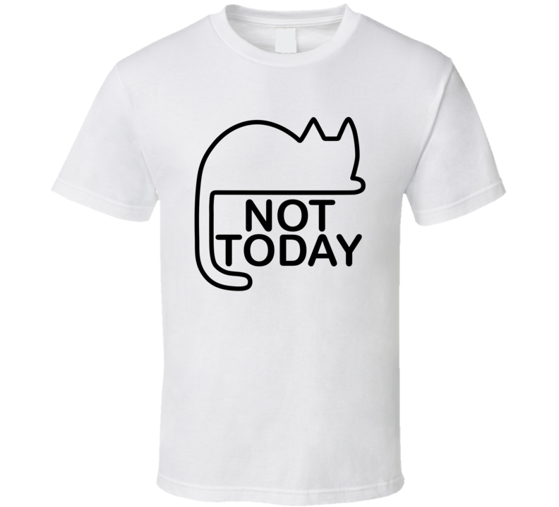 Not Today Lazy Cat Bored Cute Funny Cat Lovers T Shirt