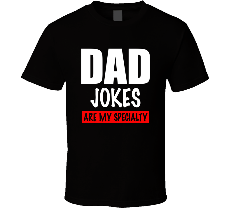 Dad Jokes Are My Specialty Funny Father's Day T Shirt