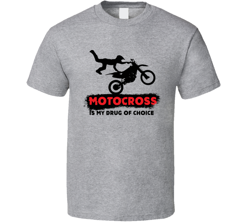 Motocross Is My Drug Of Choice Funny Extreme Sports Biking Fan T Shirt