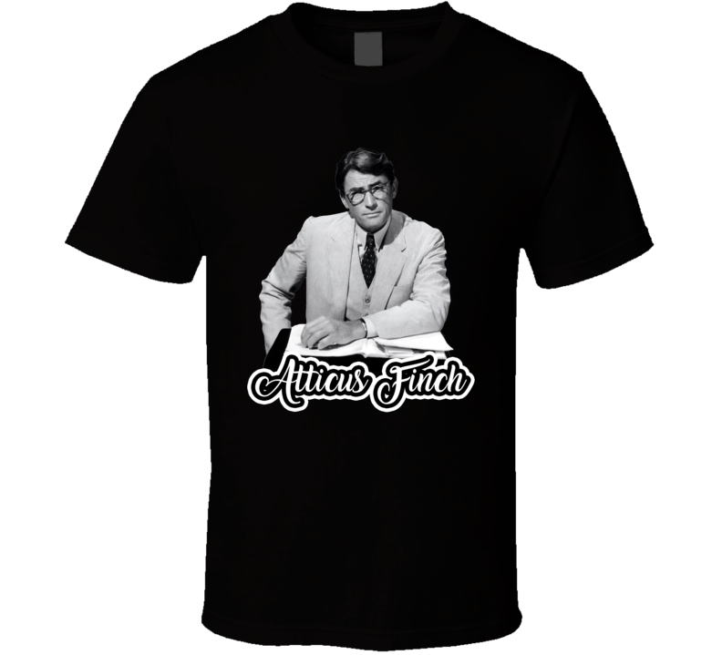 Atticus Finch To Kill A Mocking Bird Best Movie Character T Shirt