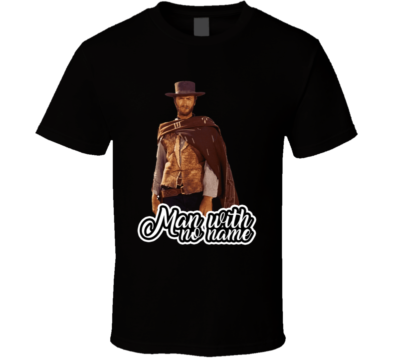 Man With No Name Clint Eastwood Best Movie Character T Shirt