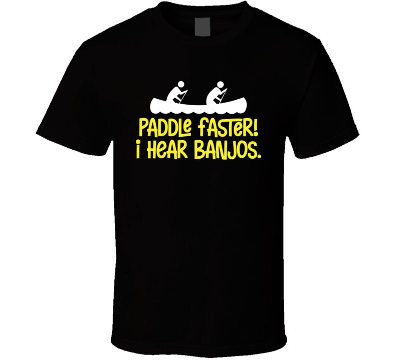 Paddle Faster I Hear Banjos Funny Deliverance T Shirt