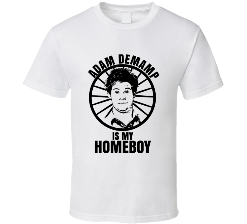 Adam Demamp Is My Homeboy Workaholics Funniest Television Character Tv Show Fan T Shirt