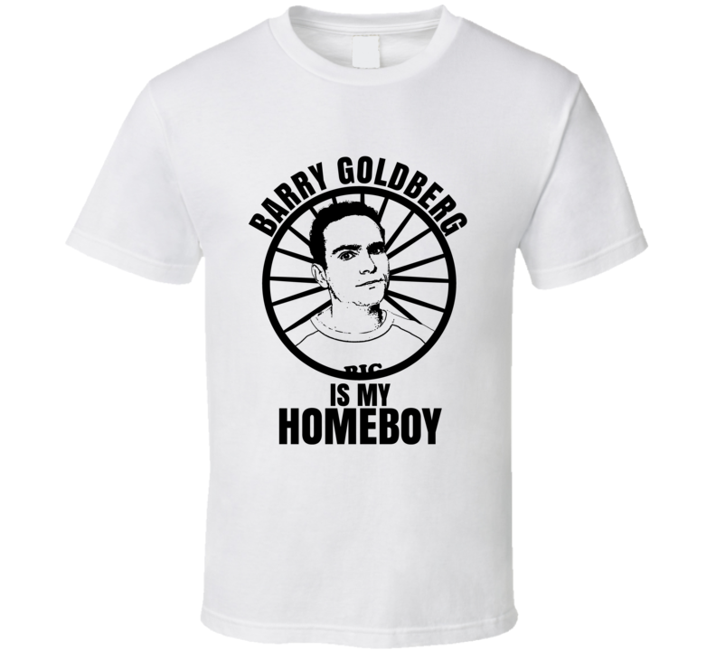 Barry Goldberg Is My Homeboy The Goldbergs Funniest Television Character Tv Show Fan T Shirt