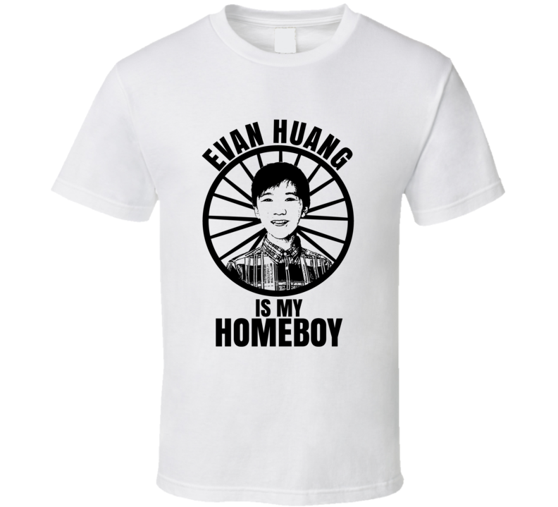 Evan Huang Is My Homeboy Fresh Off The Boat Funniest Television Character Tv Show Fan T Shirt