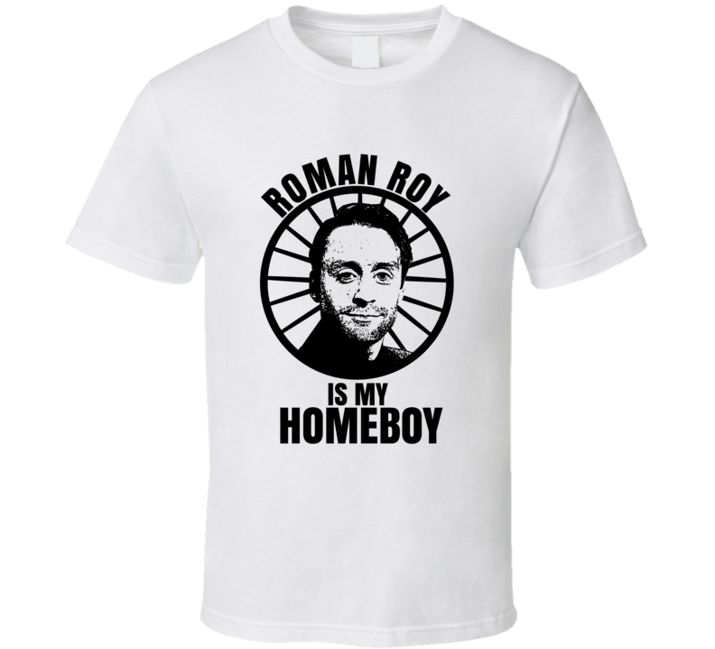 Roman Roy Is My Homeboy Succession Funniest Television Character Tv Show Fan T Shirt