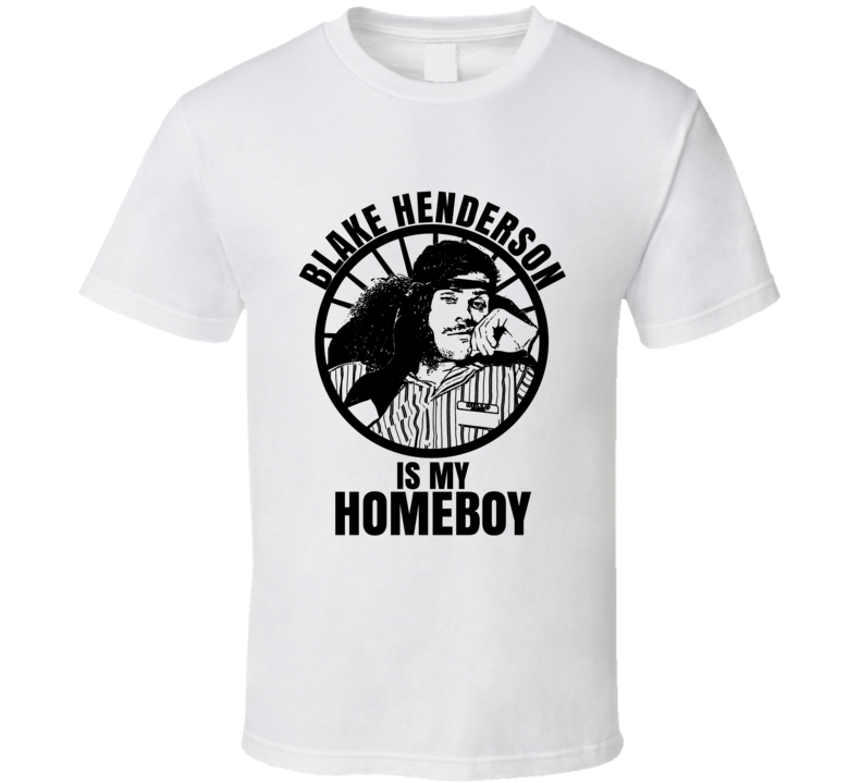 Blake Henderson Is My Homeboy Workaholics Funniest Television Character Tv Show Fan T Shirt