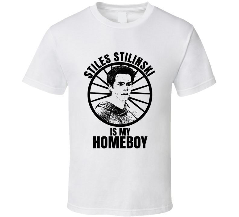 Stiles Stilinski Is My Homeboy Teen Wolf Funniest Television Character Tv Show Fan T Shirt