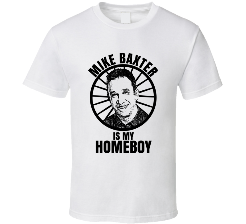 Mike Baxter Is My Homeboy Last Man Standing Funniest Television Character Tv Show Fan T Shirt