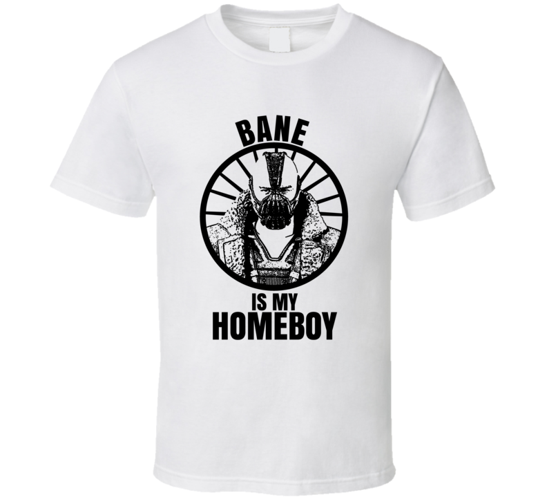Bane Is My Homeboy Harley Quinn Funniest Television Character Tv Show Fan T Shirt