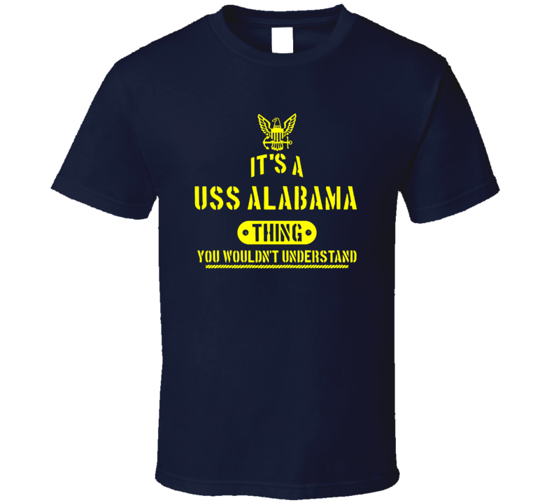 Uss Alabama Navy Ship Boat Thing You Wouldn't Understand Gift T Shirt