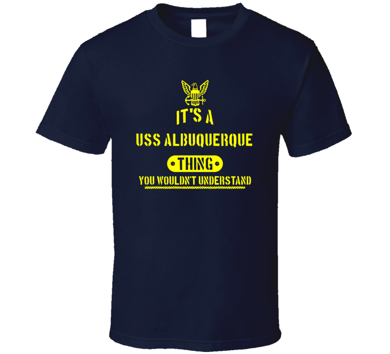 Uss Albuquerque Navy Ship Boat Thing You Wouldn't Understand Gift T Shirt
