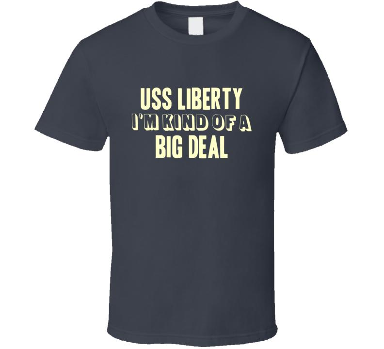 USS Liberty Im Kind Of A Big Deal US Navy T Shirt