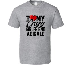 Heart Love My Crazy Girlfriend Abigale Valentines Day Couples Gift T Shirt