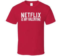 Netflix Is My Valentine Funny Movie Night T Shirt
