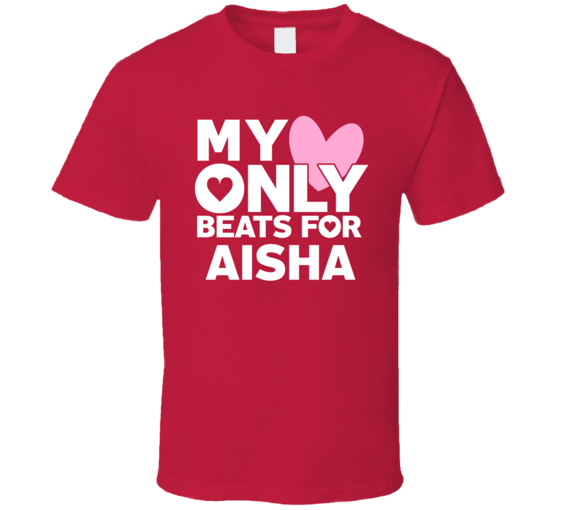 My Heart Only Beats For Aisha Love First Name Valentines Gift T Shirt
