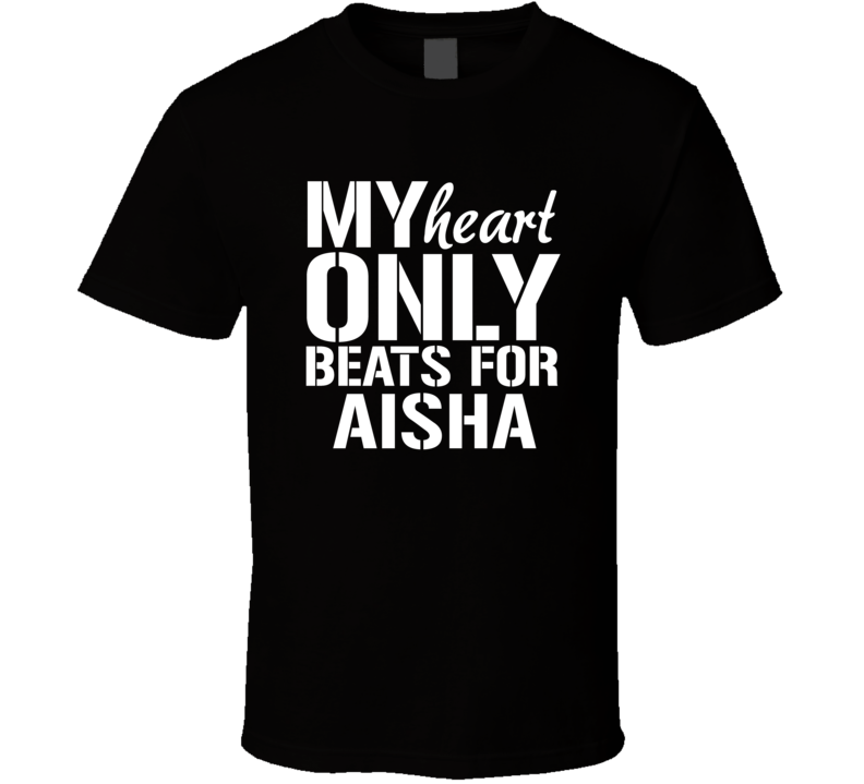 My Heart Only Beats For Aisha Love Custom First Name Valentines Gift T Shirt