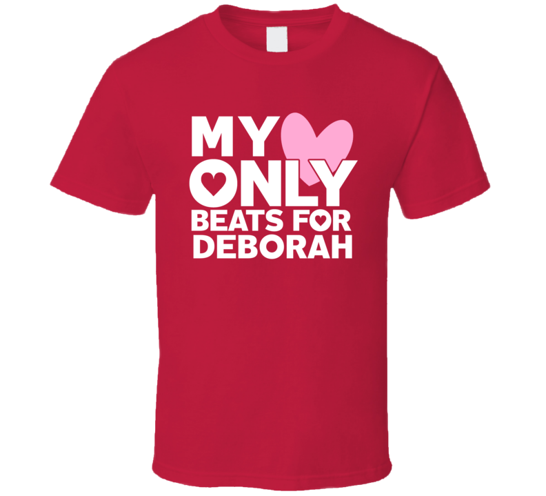 My Heart Only Beats For Deborah Love First Name Valentines Gift T Shirt