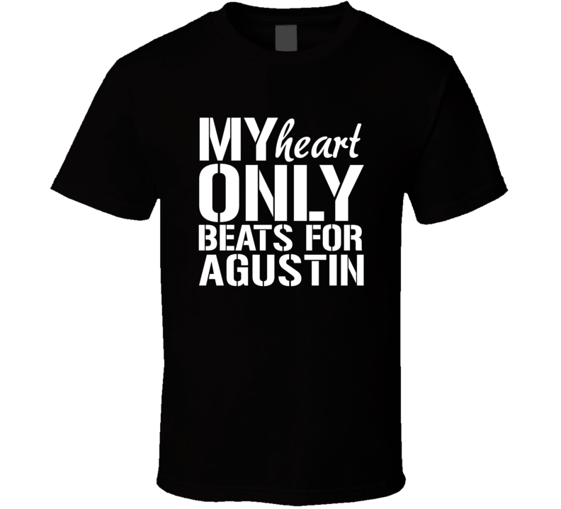 My Heart Only Beats For Agustin Love Custom First Name Valentines Gift T Shirt