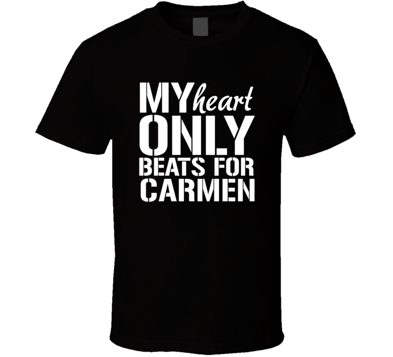 My Heart Only Beats For Carmen Love Custom First Name Valentines Gift T Shirt