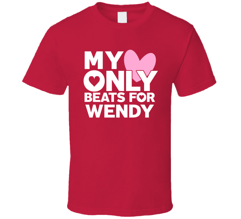 My Heart Only Beats For Wendy Love First Name Valentines Gift T Shirt