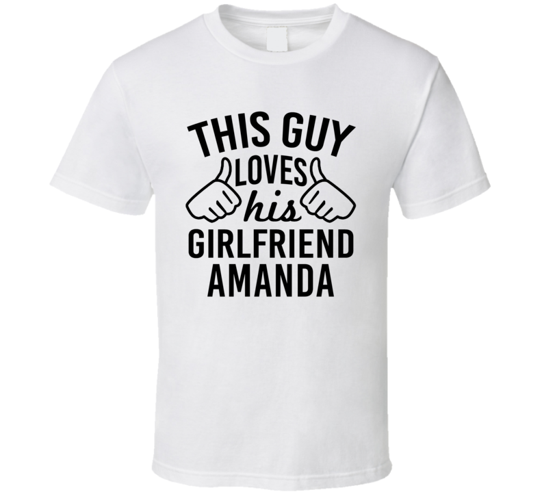 This Guy Loves His Girlfriend Amanda Valentine Couple Gift T Shirt