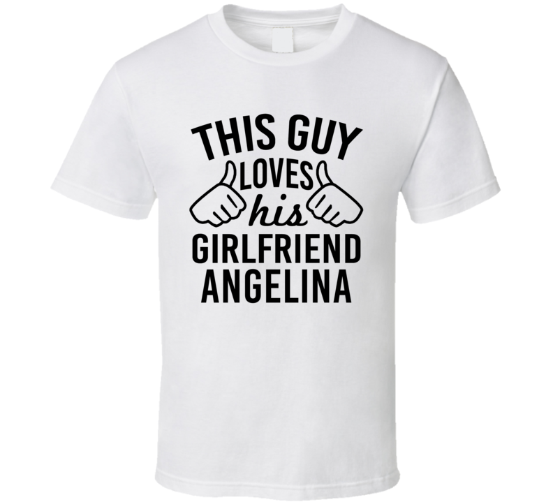 This Guy Loves His Girlfriend Angelina Valentine Couple Gift T Shirt