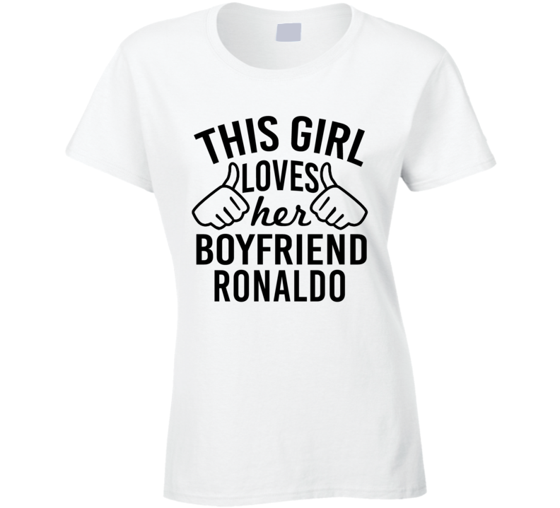 This Girl Loves Her Boyfriend Ronaldo Cute Valentine Couple Gift T Shirt