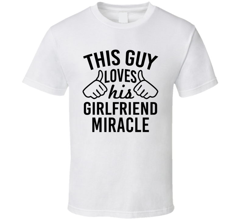 This Guy Loves His Girlfriend Miracle Valentine Couple Gift T Shirt