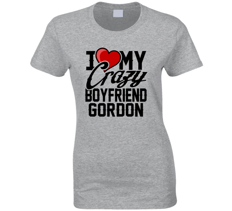 Heart Love My Crazy Boyfriend Gordon Valentines Day Couples Gift T Shirt