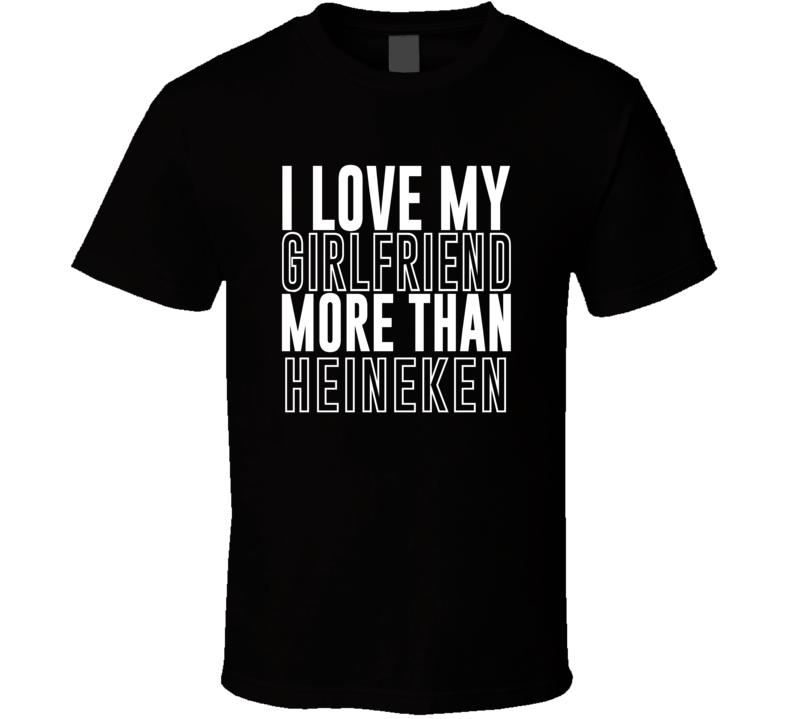 Love My Girlfriend More Than Heineken Funny Trending Valentines Gift T Shirt
