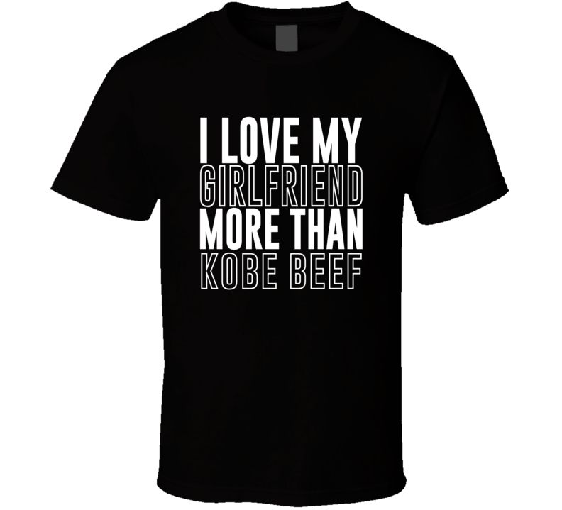Love My Girlfriend More Than Kobe Beef Funny Trending Valentines Gift T Shirt
