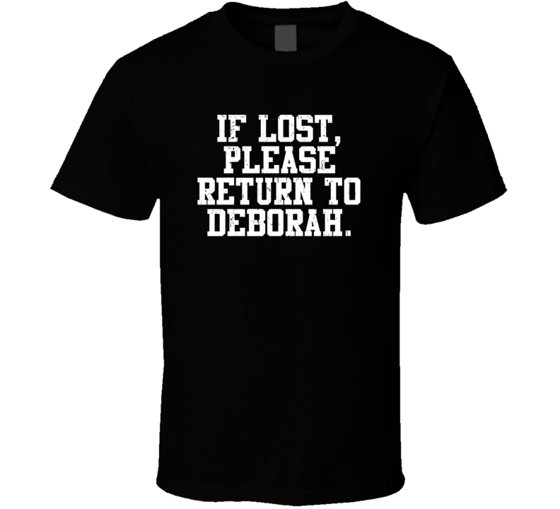 Deborah If Lost Please Return To Husband Wife Couple Funny Valentines Gift T Shirt