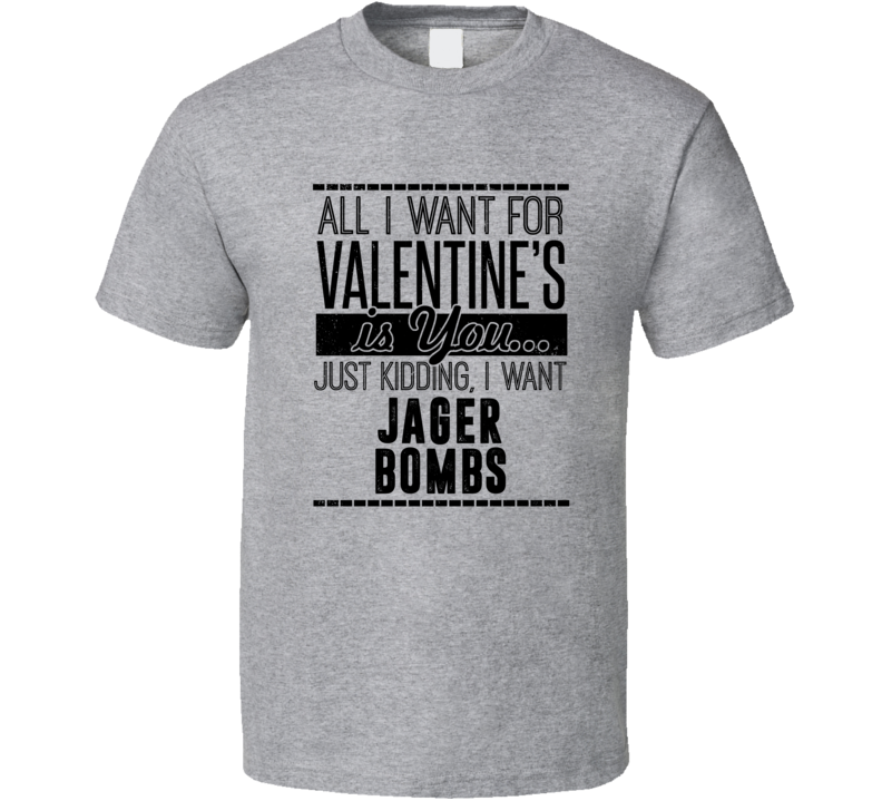 Jager Bomb All I Want For Valentines Is You Funny Drinking Party Couples Trending T Shirt