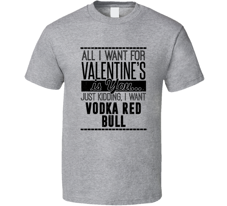 Vodka Red Bull All I Want For Valentines Is You Funny Drinking Party Couples Trending T Shirt