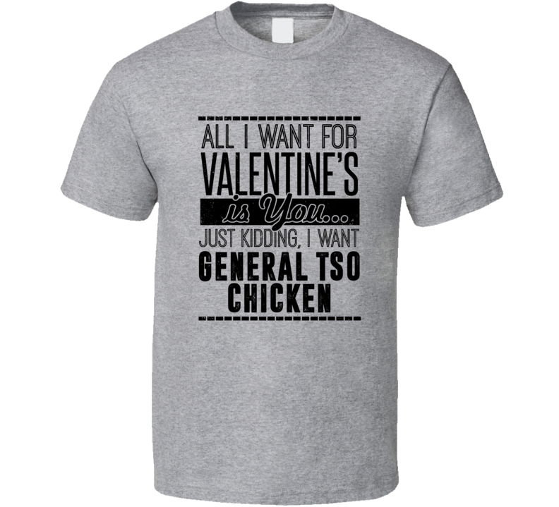 General Tso Chicken All I Want For Valentines Is You Funny Drinking Party Couples Trending T Shirt