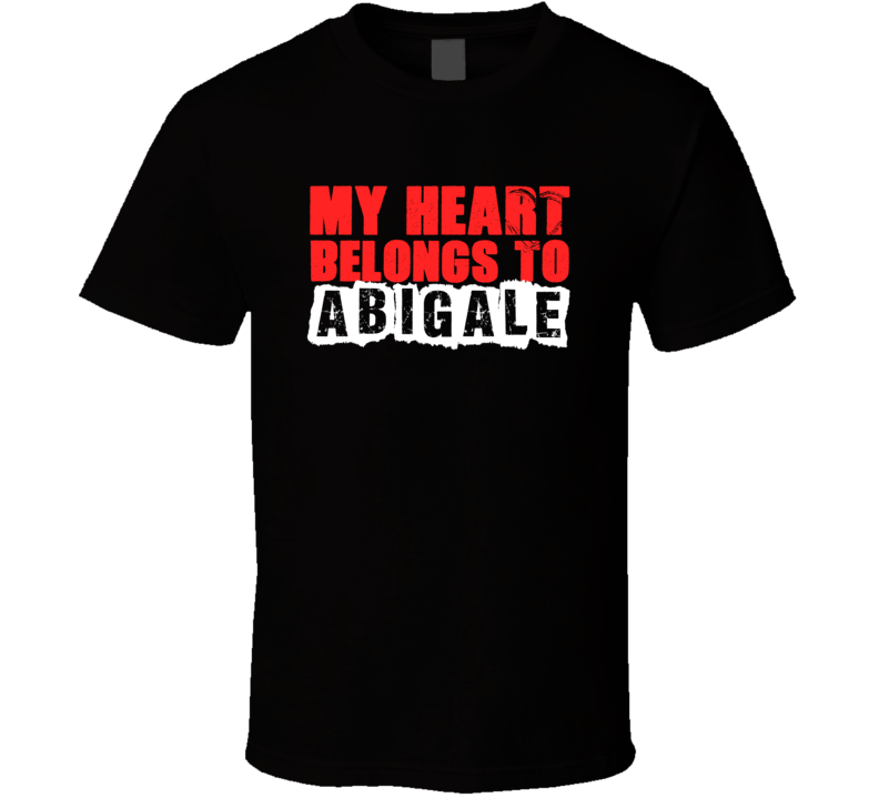 Abigale Heart Belongs To Boyfriend Girlfriend Husband Wife Custom Name Love Gift T Shirt